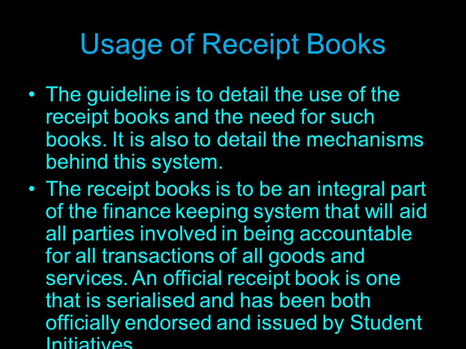 Usage of Receipt Books The guideline is to detail the use of the receipt books and the need for such books.
