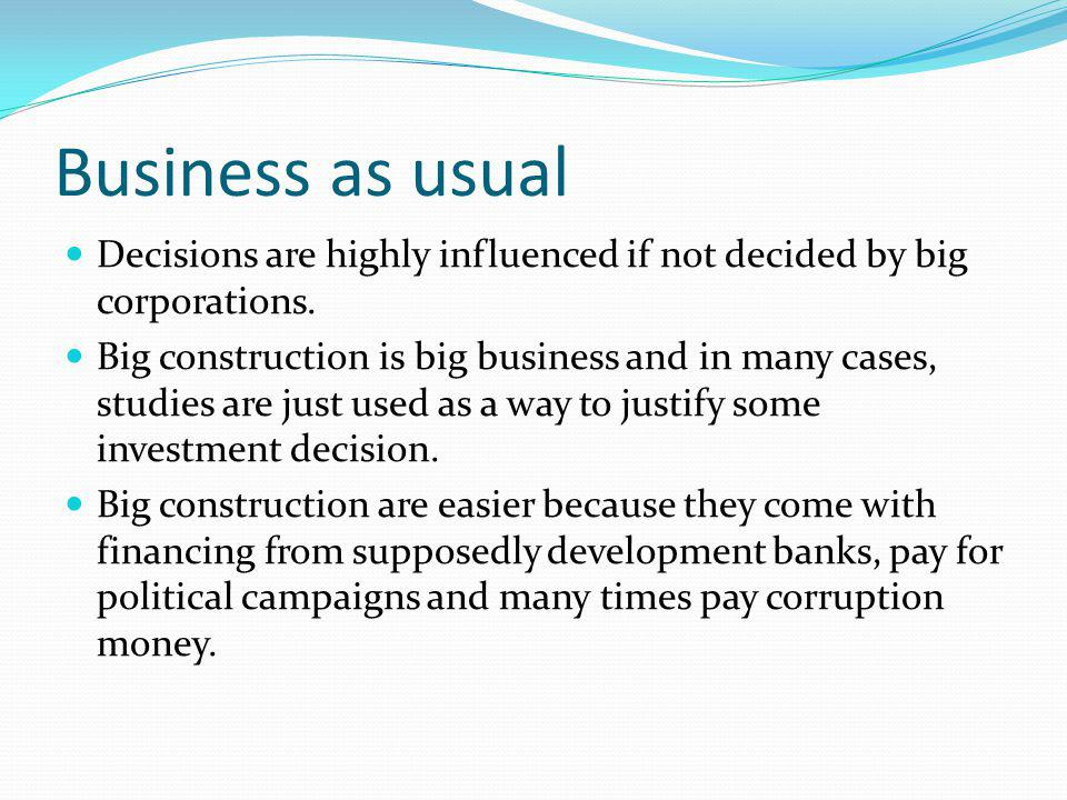 Business as usual Decisions are highly influenced if not decided by big corporations.