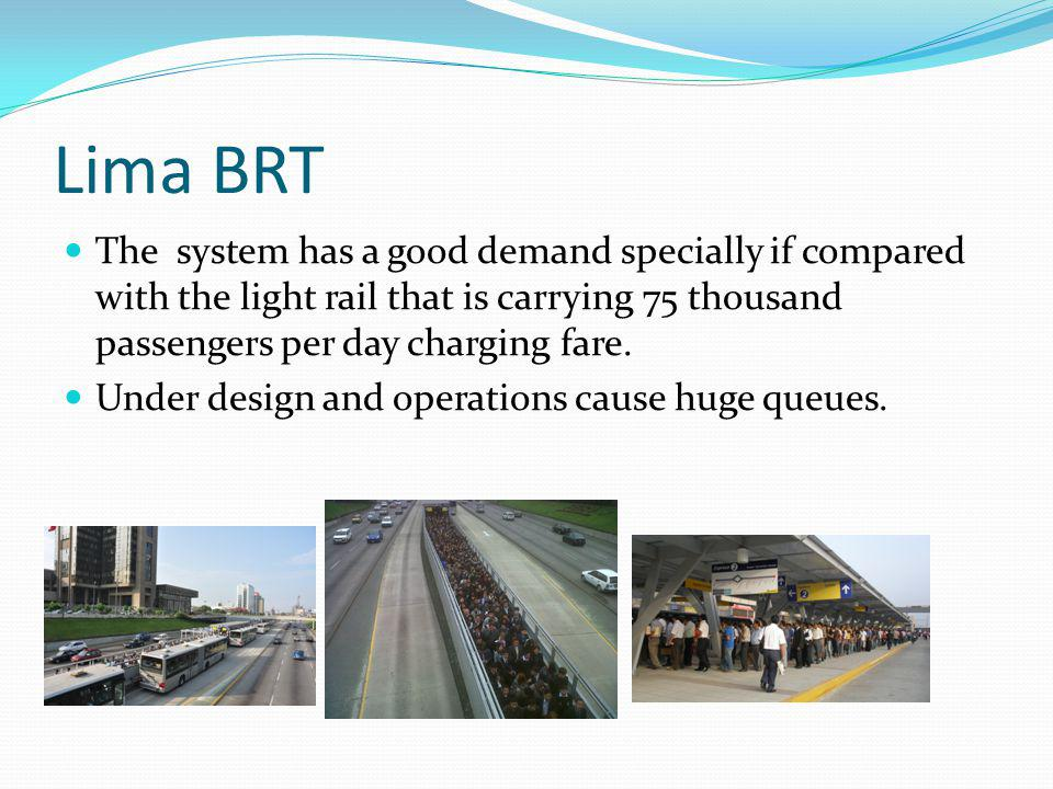 Lima BRT The system has a good demand specially if compared with the light rail that is carrying 75 thousand passengers per day charging fare.