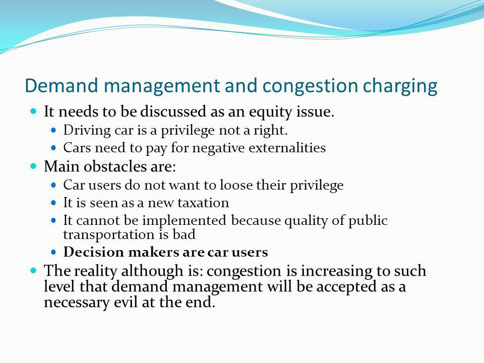 Demand management and congestion charging It needs to be discussed as an equity issue.
