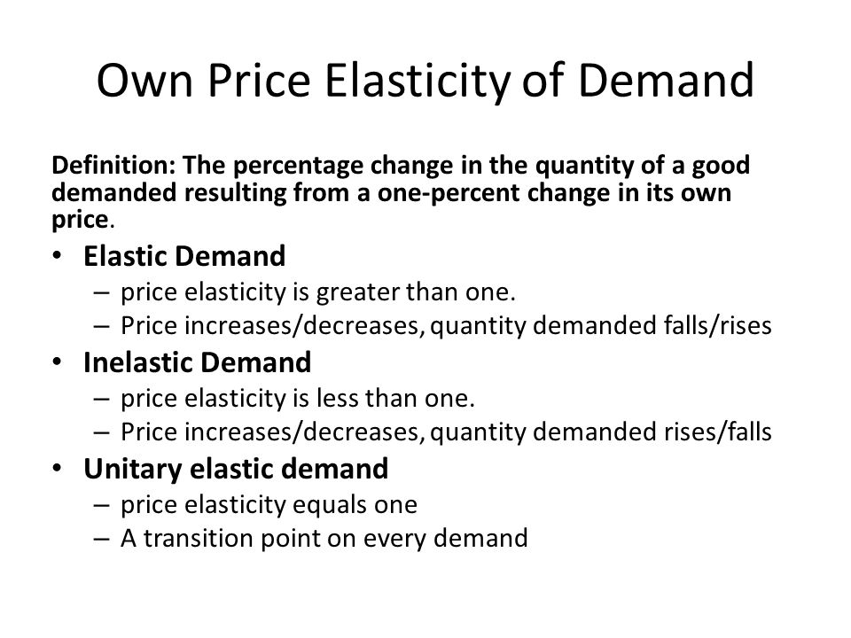 Definition: The percentage change in the quantity of a good demanded resulting from a one-percent change in its own price.