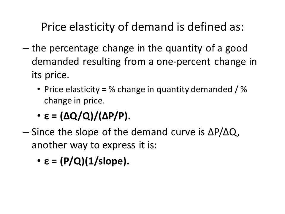 – the percentage change in the quantity of a good demanded resulting from a one-percent change in its price.