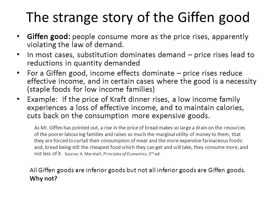 The strange story of the Giffen good Giffen good: people consume more as the price rises, apparently violating the law of demand.