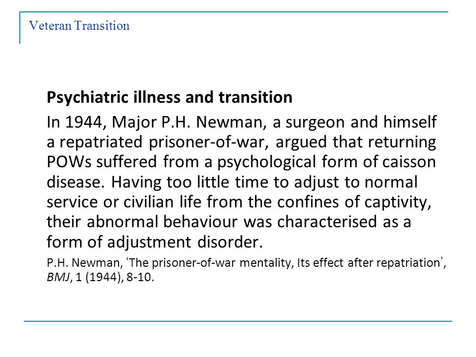 Veteran Transition Psychiatric illness and transition In 1944, Major P.H.
