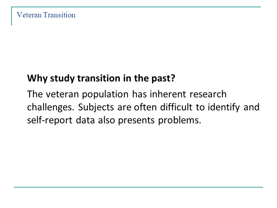 Veteran Transition Why study transition in the past.