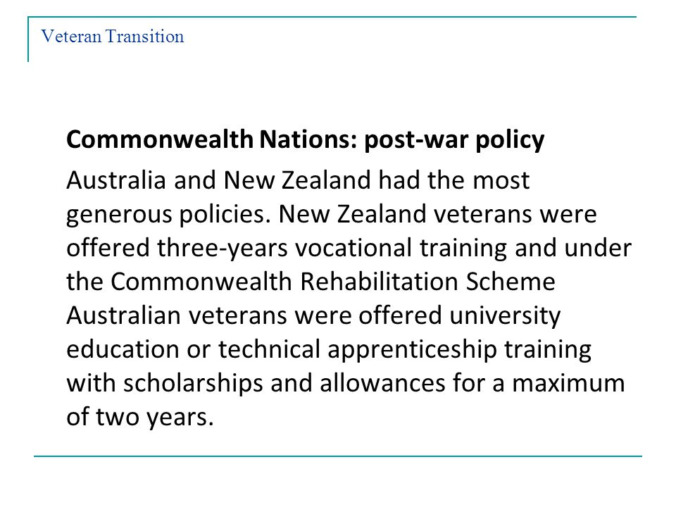 Veteran Transition Commonwealth Nations: post-war policy Australia and New Zealand had the most generous policies.