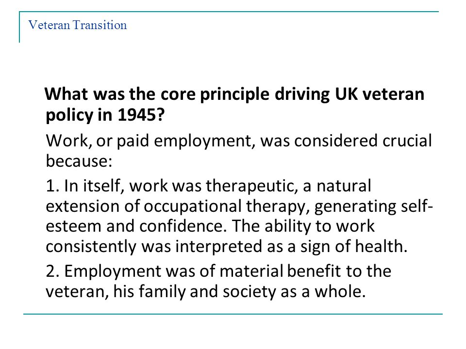 Veteran Transition What was the core principle driving UK veteran policy in 1945.
