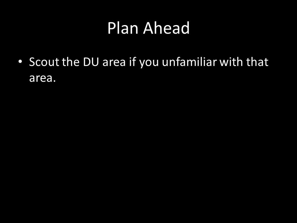 Plan Ahead Scout the DU area if you unfamiliar with that area.