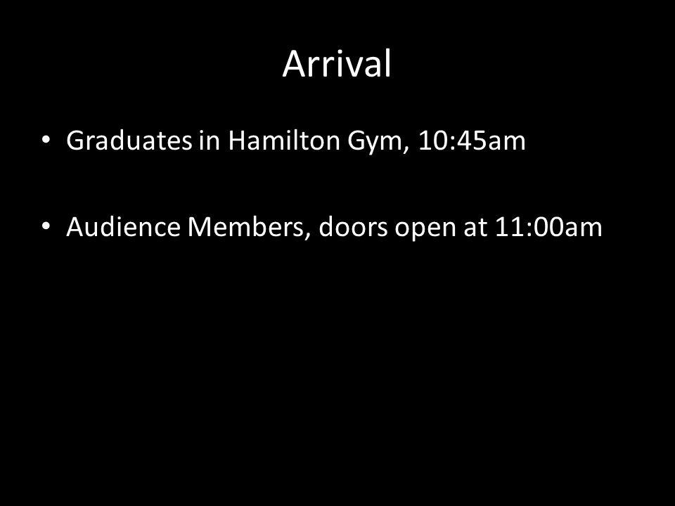 Arrival Graduates in Hamilton Gym, 10:45am Audience Members, doors open at 11:00am