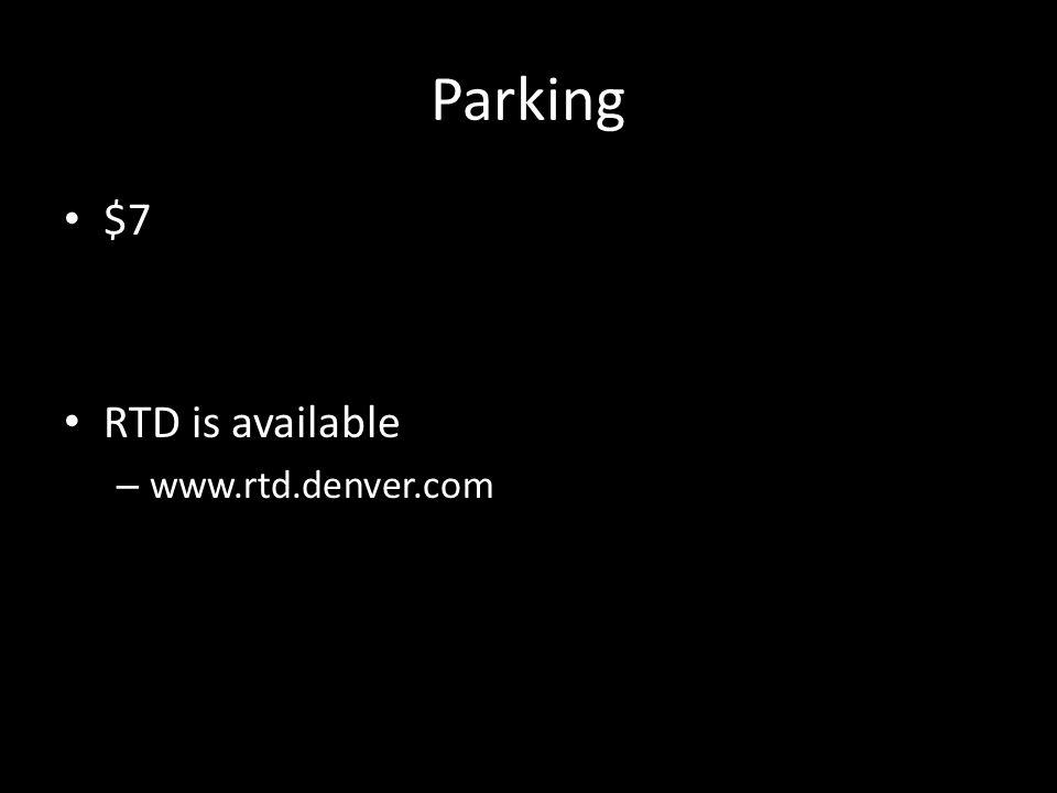 Parking $7 RTD is available – www.rtd.denver.com