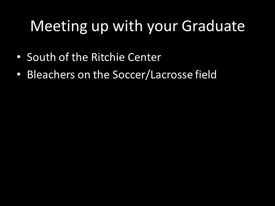 Meeting up with your Graduate South of the Ritchie Center Bleachers on the Soccer/Lacrosse field