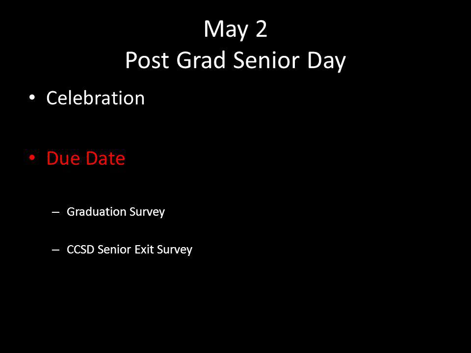 May 2 Post Grad Senior Day Celebration Due Date – Graduation Survey – CCSD Senior Exit Survey