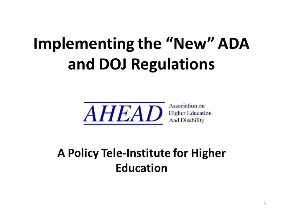 Implementing the New ADA and DOJ Regulations A Policy Tele-Institute for Higher Education 1