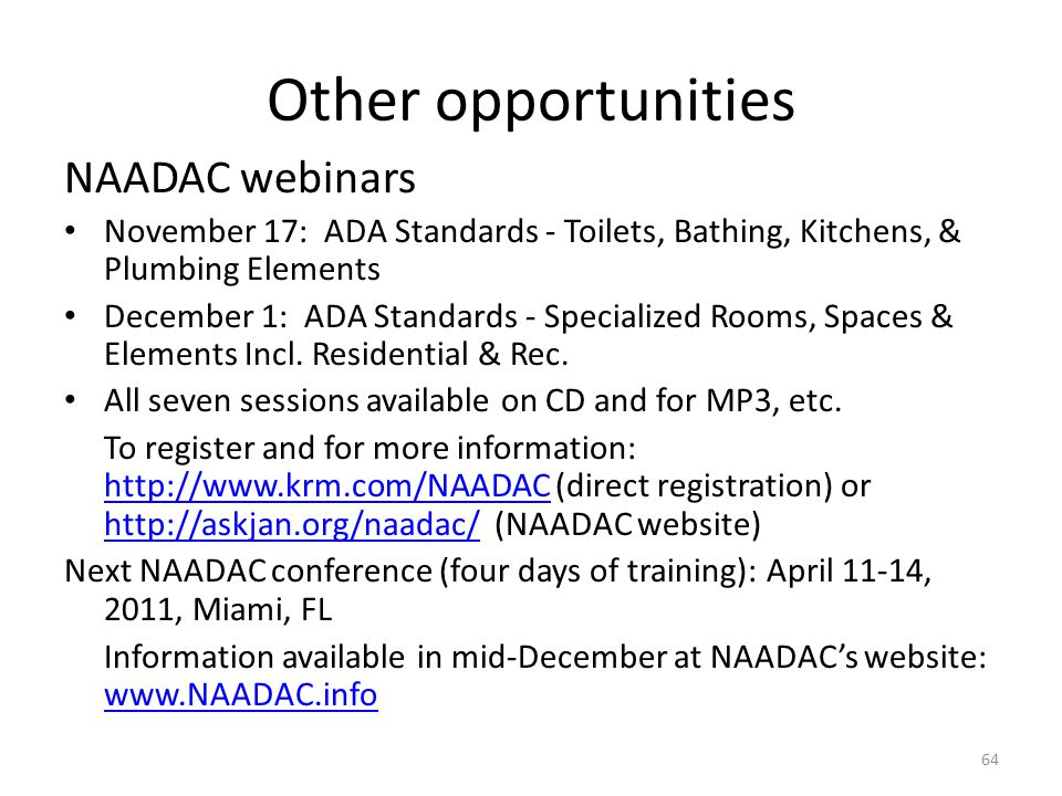 Other opportunities NAADAC webinars November 17: ADA Standards - Toilets, Bathing, Kitchens, & Plumbing Elements December 1: ADA Standards - Specialized Rooms, Spaces & Elements Incl.