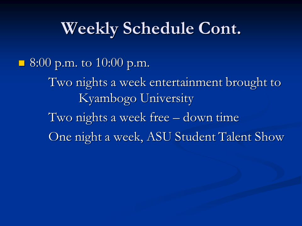 Weekly Schedule Cont. 8:00 p.m. to 10:00 p.m. 8:00 p.m.