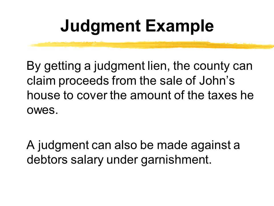 A judgment can also be made against a debtors salary under garnishment. Judgment Example