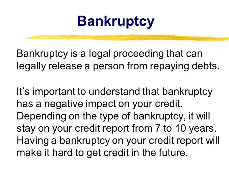Bankruptcy Bankruptcy is a legal proceeding that can legally release a person from repaying debts.