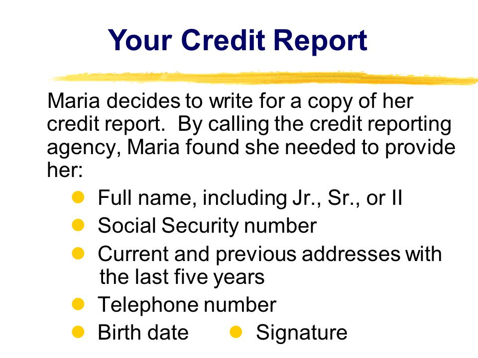 Maria decides to write for a copy of her credit report.