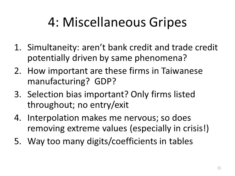 4: Miscellaneous Gripes 1.Simultaneity: arent bank credit and trade credit potentially driven by same phenomena.