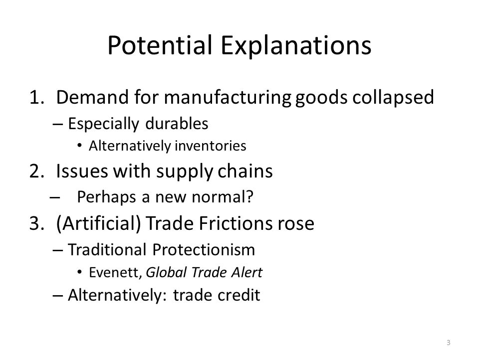 Potential Explanations 1.Demand for manufacturing goods collapsed – Especially durables Alternatively inventories 2.Issues with supply chains – Perhaps a new normal.