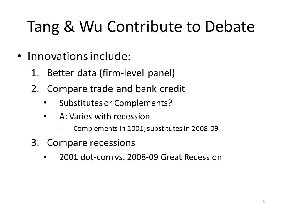 Tang & Wu Contribute to Debate Innovations include: 1.Better data (firm-level panel) 2.Compare trade and bank credit Substitutes or Complements.