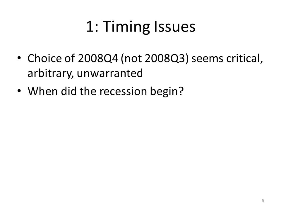 1: Timing Issues Choice of 2008Q4 (not 2008Q3) seems critical, arbitrary, unwarranted When did the recession begin.