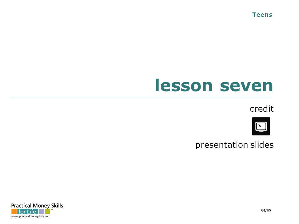 Teens lesson seven credit presentation slides 04/09
