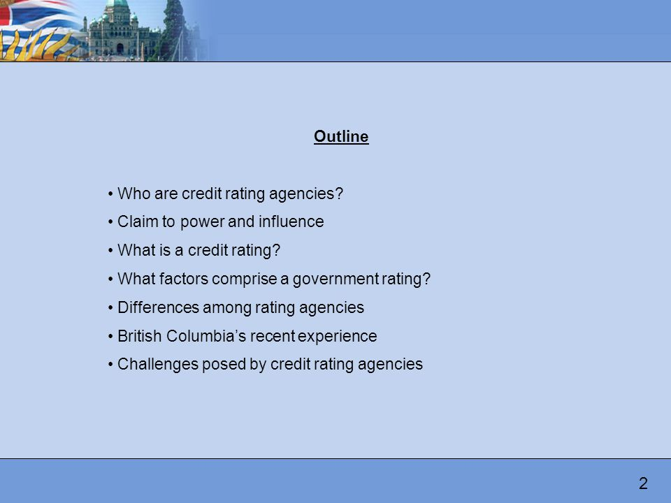 Outline Who are credit rating agencies. Claim to power and influence What is a credit rating.