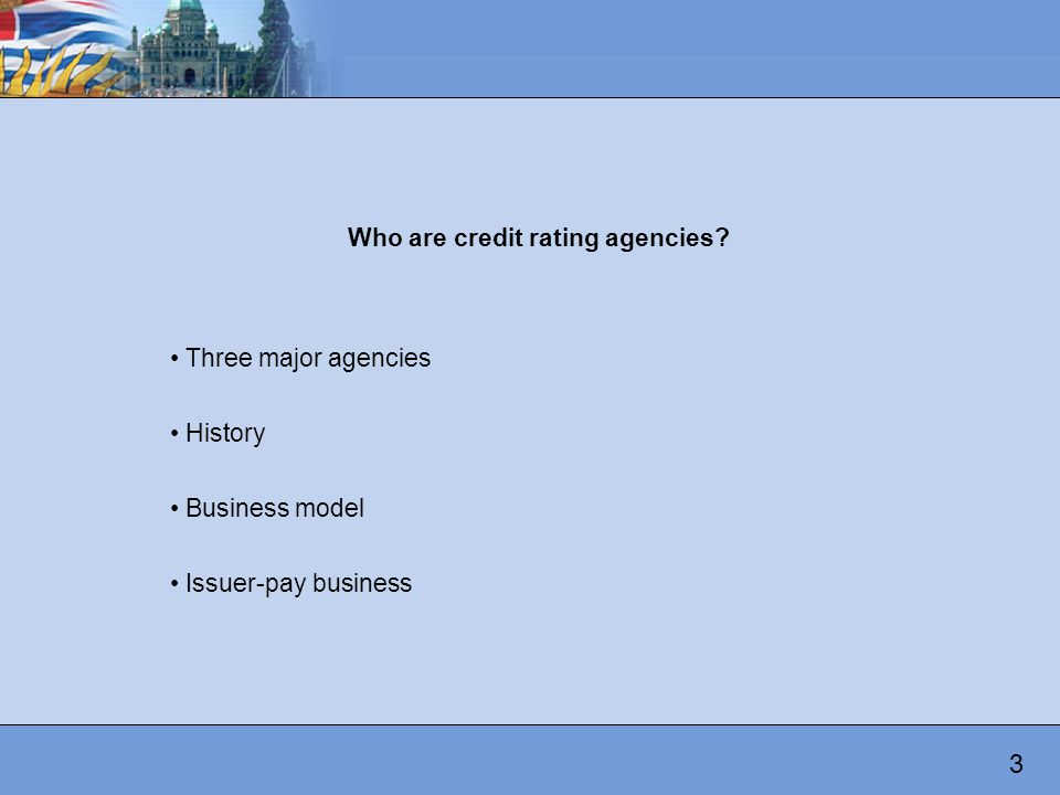 Who are credit rating agencies Three major agencies History Business model Issuer-pay business 3