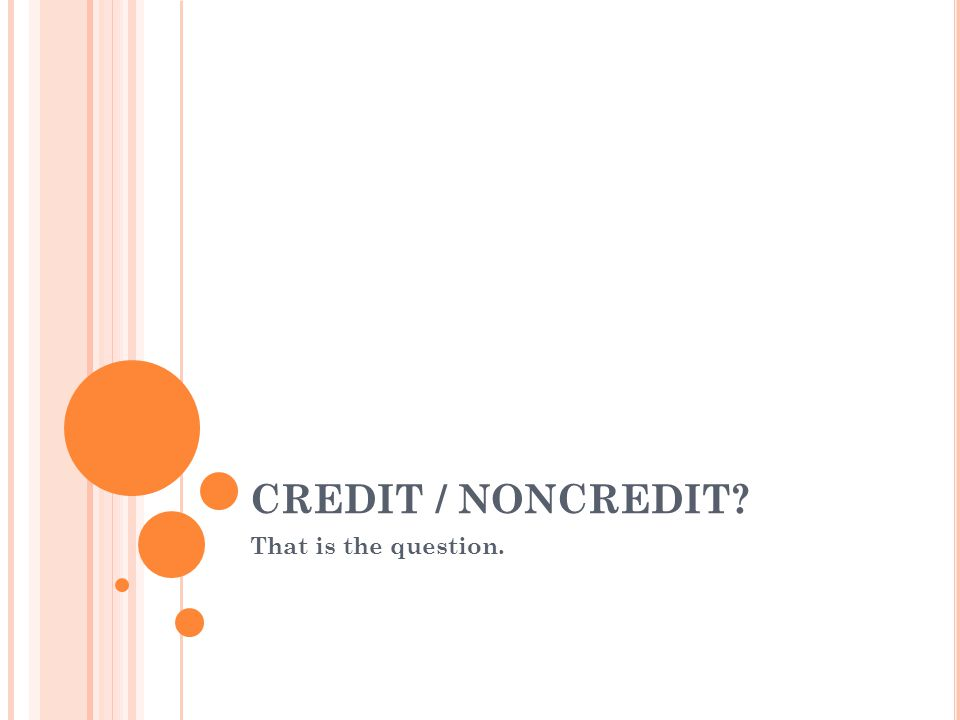 CREDIT / NONCREDIT That is the question.