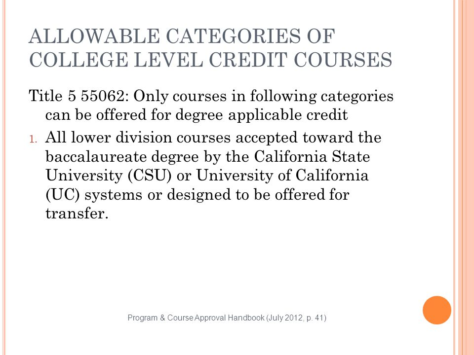 ALLOWABLE CATEGORIES OF COLLEGE LEVEL CREDIT COURSES Title 5 55062: Only courses in following categories can be offered for degree applicable credit 1.