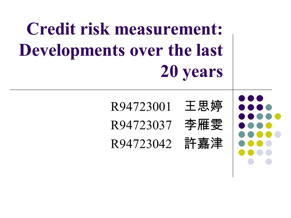 Credit risk measurement: Developments over the last 20 years R94723001 R94723037 R94723042