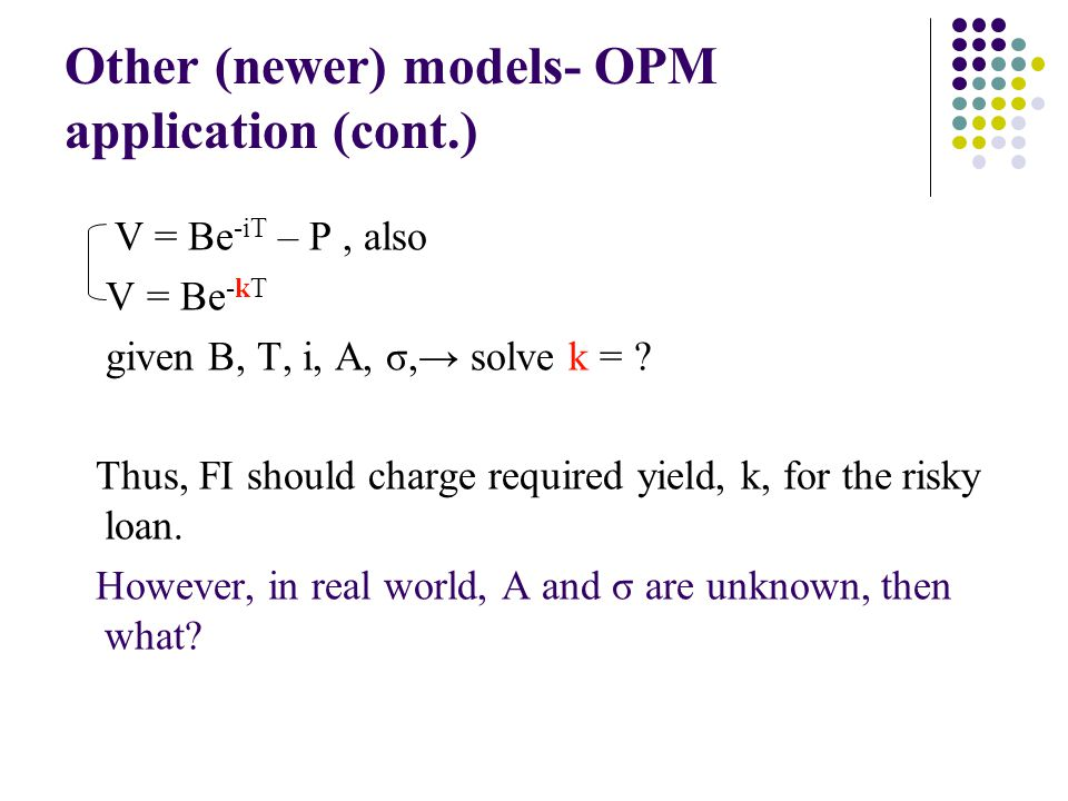 Other (newer) models- OPM application (cont.) V = Be -iT – P, also V = Be -kT given B, T, i, A, σ, solve k = .