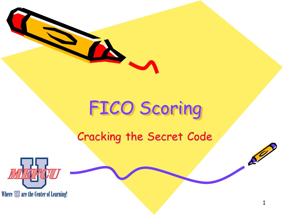 1 FICO Scoring Cracking the Secret Code