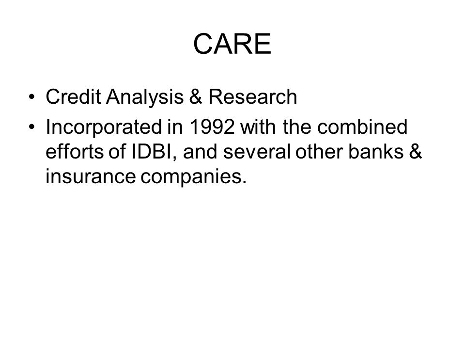 CARE Credit Analysis & Research Incorporated in 1992 with the combined efforts of IDBI, and several other banks & insurance companies.