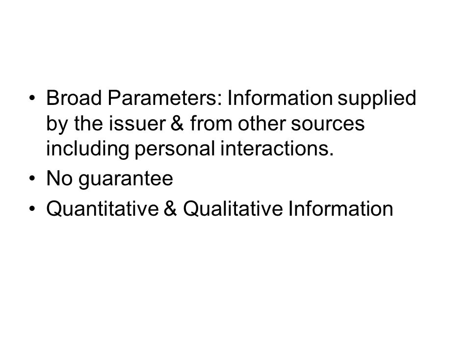 Broad Parameters: Information supplied by the issuer & from other sources including personal interactions.
