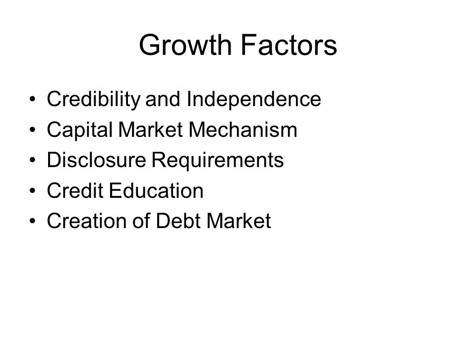 Growth Factors Credibility and Independence Capital Market Mechanism Disclosure Requirements Credit Education Creation of Debt Market