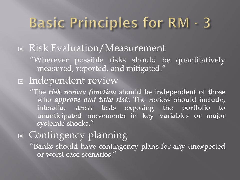Risk Evaluation/Measurement Wherever possible risks should be quantitatively measured, reported, and mitigated.