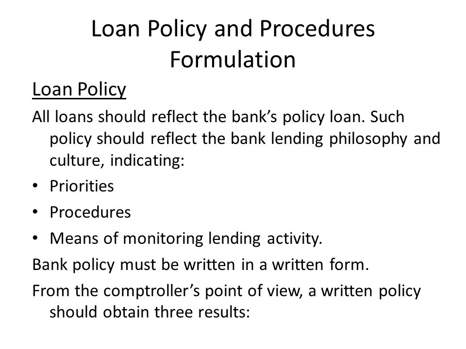 Loan Policy and Procedures Formulation Loan Policy All loans should reflect the banks policy loan.