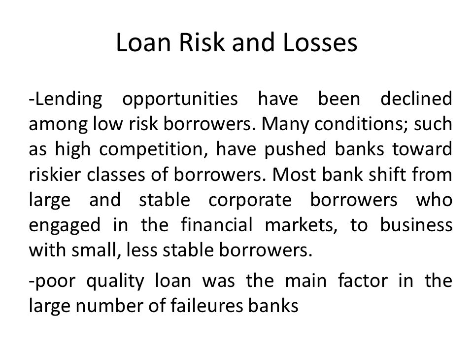 Loan Risk and Losses -Lending opportunities have been declined among low risk borrowers.