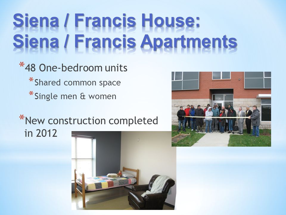 * 48 One-bedroom units * Shared common space * Single men & women * New construction completed in 2012