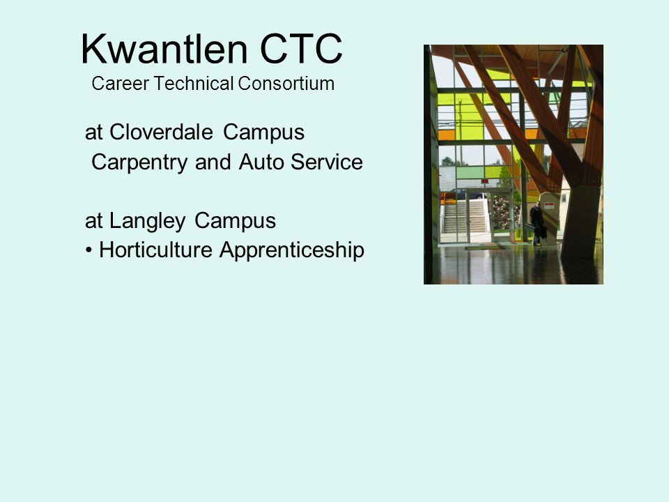 Kwantlen CTC Career Technical Consortium at Cloverdale Campus Carpentry and Auto Service at Langley Campus Horticulture Apprenticeship