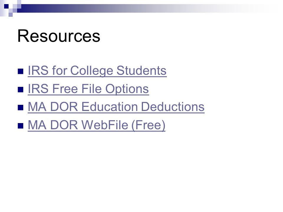 Resources IRS for College Students IRS Free File Options MA DOR Education Deductions MA DOR WebFile (Free)