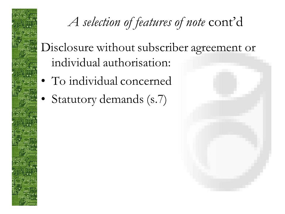 A selection of features of note contd Controlled access Most access needs a subscriber agreement and authorisation of the subject