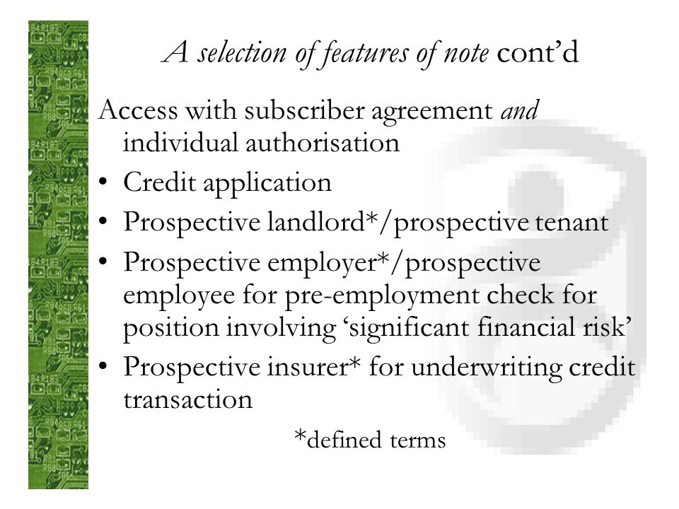 A selection of features of note contd Access with subscriber agreement but without specific individual authorisation: Debt collection Law enforcement, including tax Suspected insurance fraud