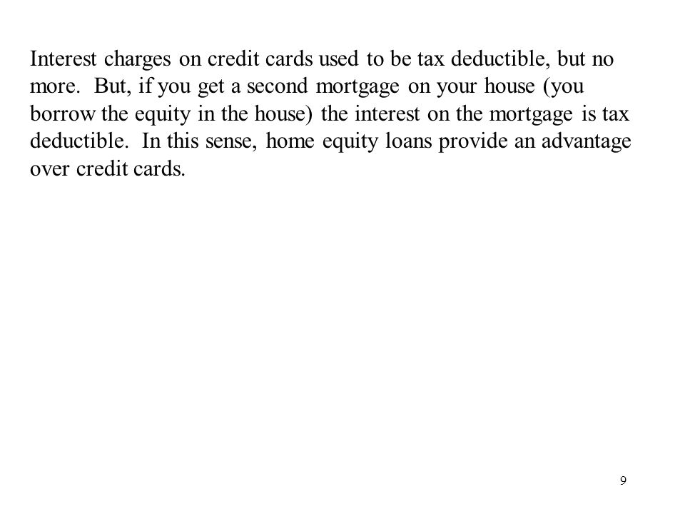 9 Interest charges on credit cards used to be tax deductible, but no more.