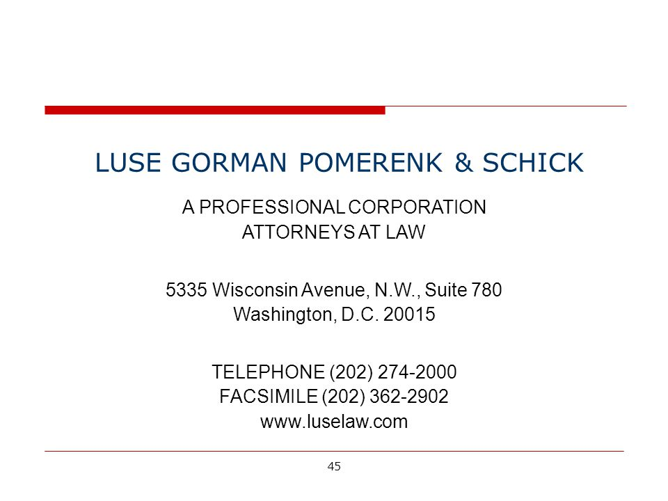 45 LUSE GORMAN POMERENK & SCHICK A PROFESSIONAL CORPORATION ATTORNEYS AT LAW 5335 Wisconsin Avenue, N.W., Suite 780 Washington, D.C.