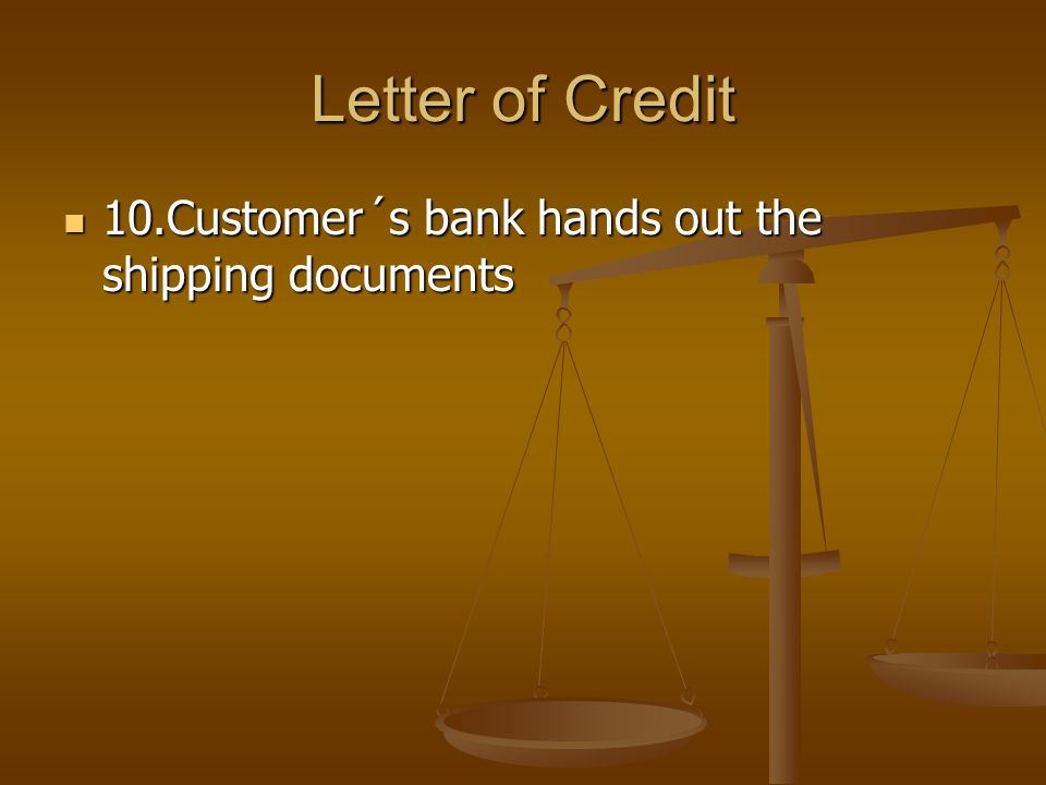 Letter of Credit 10.Customer´s bank hands out the shipping documents 10.Customer´s bank hands out the shipping documents