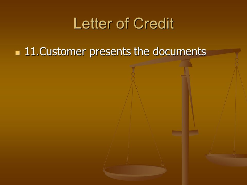 Letter of Credit 11.Customer presents the documents 11.Customer presents the documents