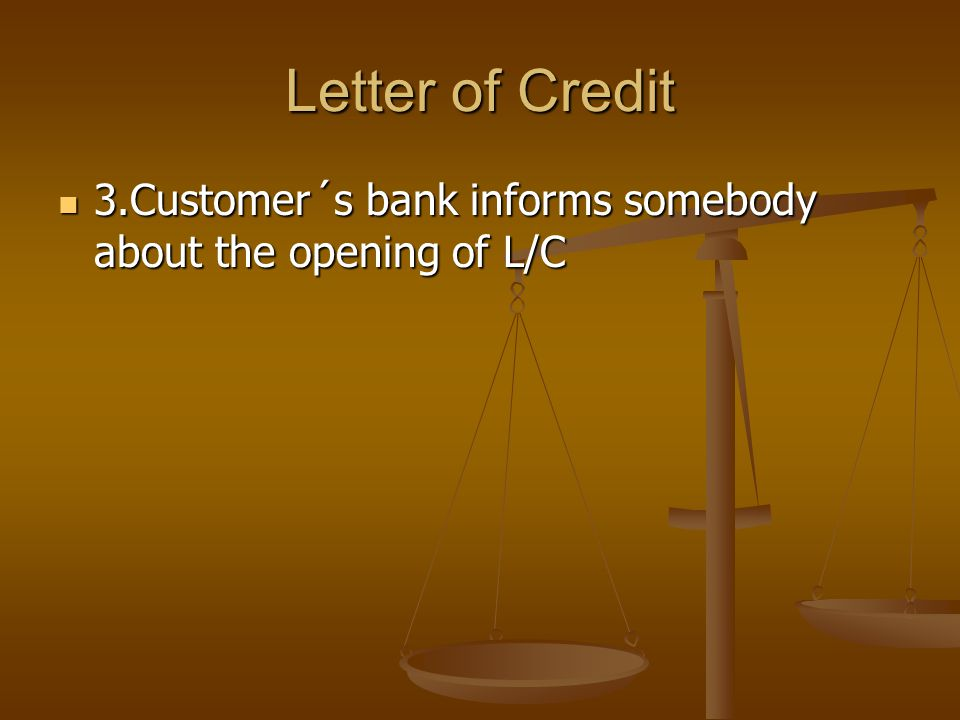 Letter of Credit 3.Customer´s bank informs somebody about the opening of L/C 3.Customer´s bank informs somebody about the opening of L/C